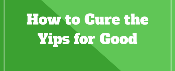 how to cure yips golf