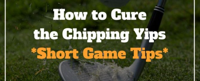chipping yips short game drills tips