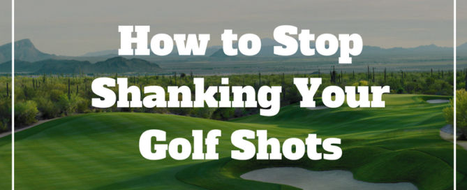 how-to-stop-shanking-golf-shots