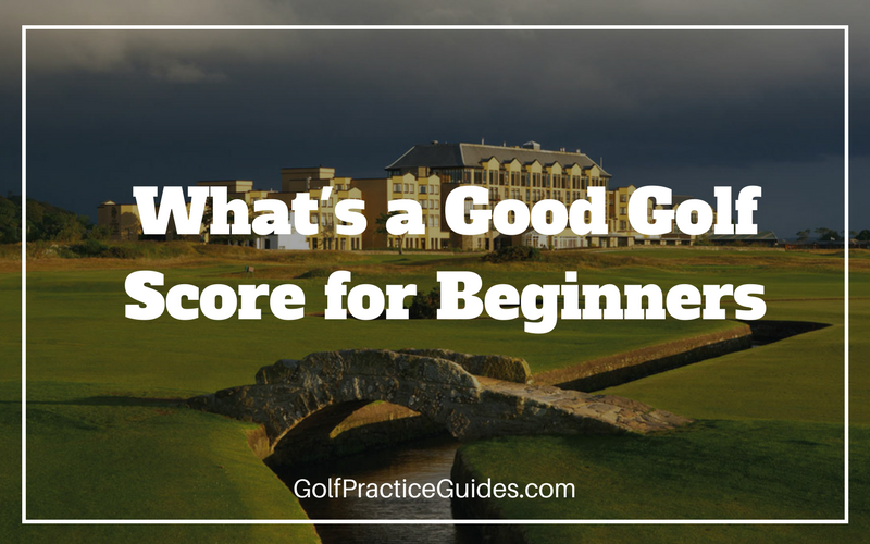what is a good golf score for beginners golf practice guides