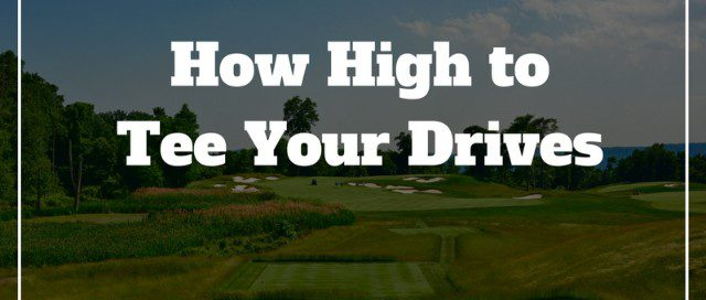 how-high-to-tee-your-drives