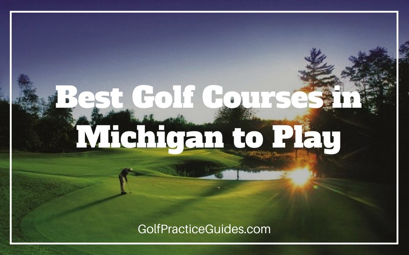 Best Golf Courses in Michigan (2019) - Golf Practice Guides