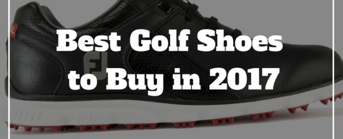 best golf shoes to buy 2017