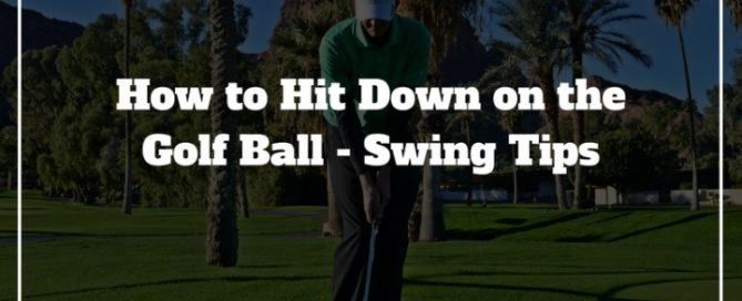 how to hit down on the golf ball