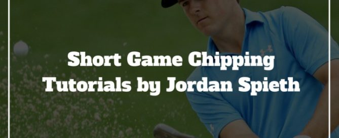 jordan spieth short game chipping tips
