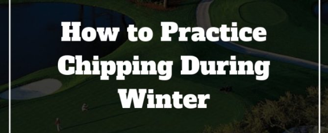 how to practice chipping during winter golf off season