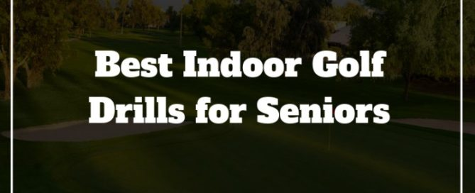 best indoor golf drills for seniors
