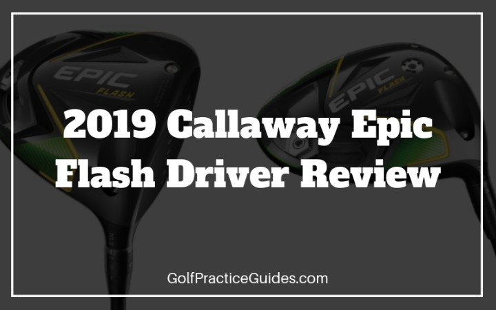 2019 Callaway Epic Flash Driver Review - Golf Practice Guides