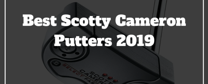 best scotty cameron putters 2019