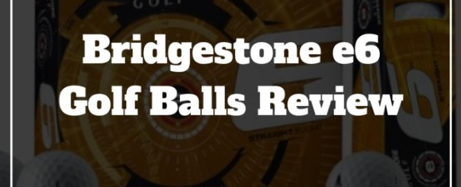 bridgestone e6 golf balls review