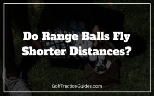 do range balls fly shorter in golf