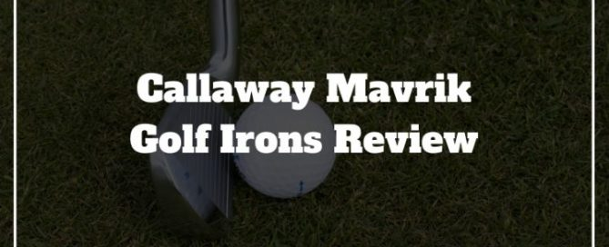 callaway mavrik irons review