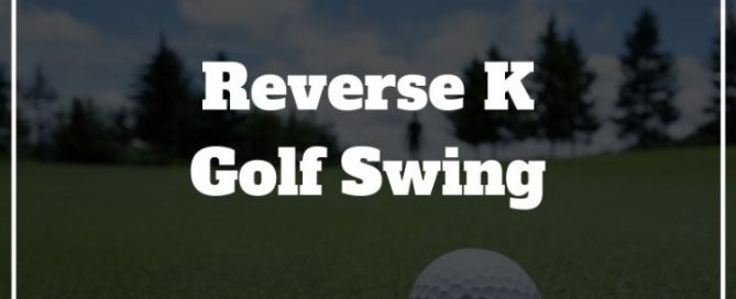 reverse k golf swing
